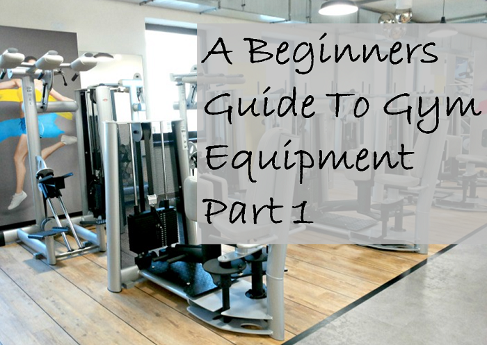 Beginners Guide To Gym Equipment Part 1