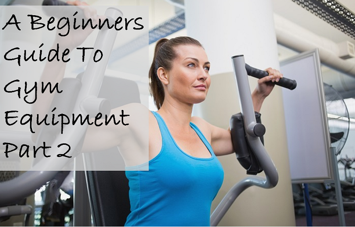A Beginners Guide To Gym Equipment Part 2