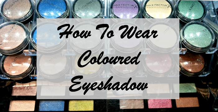 How To Wear Coloured Eyeshadow